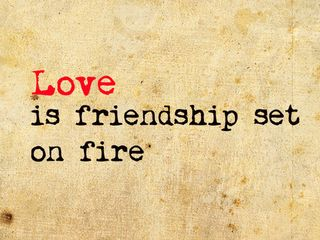 Love,visual,text,fire,friendship,inspiration,quote-7850546a7c4c7c585b80c706b918f22a_h